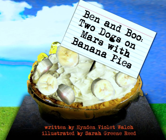 View Ben and Boo:  Two Dogs on Mars with Banana Pies by Hynden Violet Walch & Sarah Greene Reed