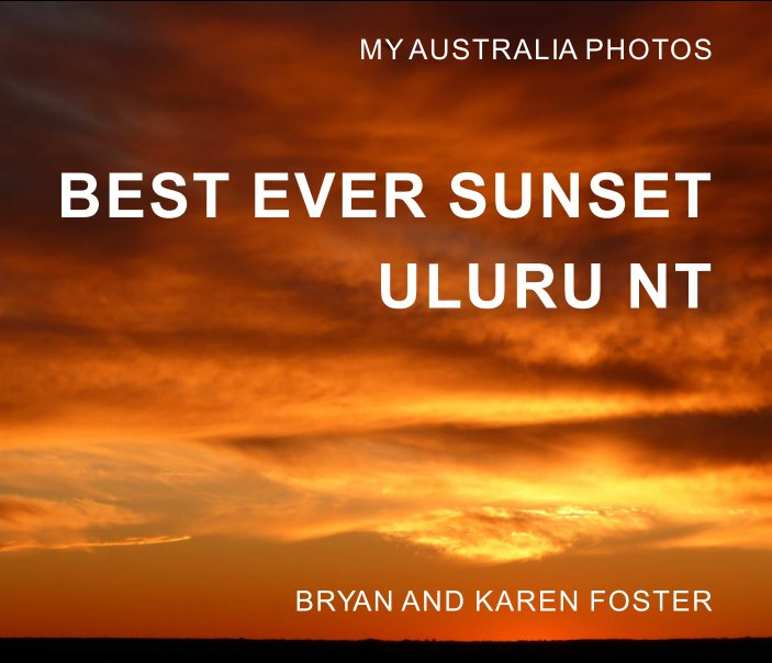 View My Australia Photos: Best Ever Sunset Uluru NT by Bryan Foster, Karen Foster