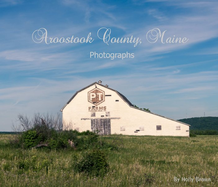 View Aroostook County, Maine by Holly Brown