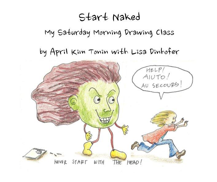View Start Naked by April Kim Tonin, Lisa Dinhofer