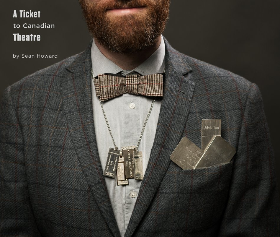 View A Ticket to Canadian Theatre by Sean Howard