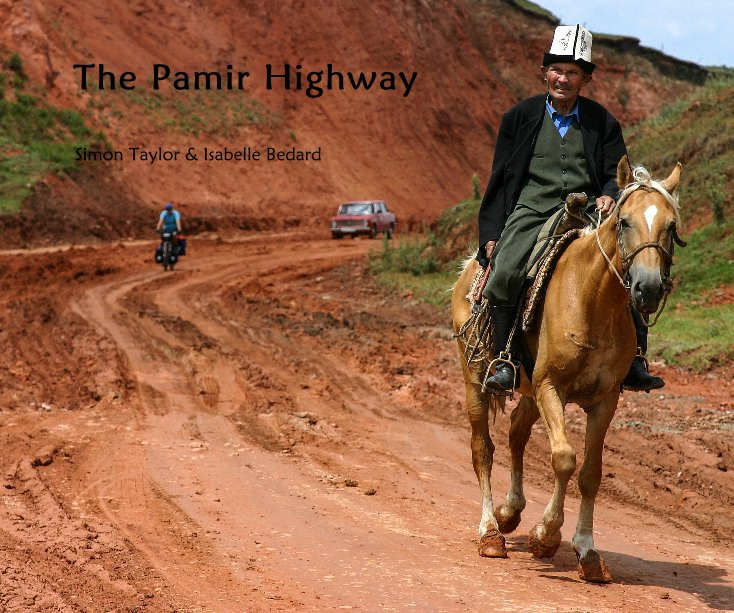 View The Pamir Highway by Simon Taylor & Isabelle Bedard