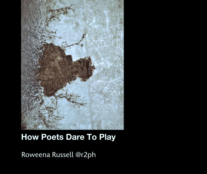 View How Poets Dare To Play by Roweena Russell @r2ph