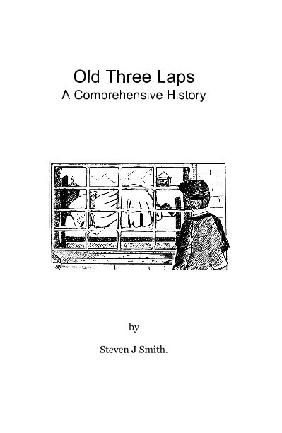 View Old Three Laps A Comprehensive History by Steven J Smith.