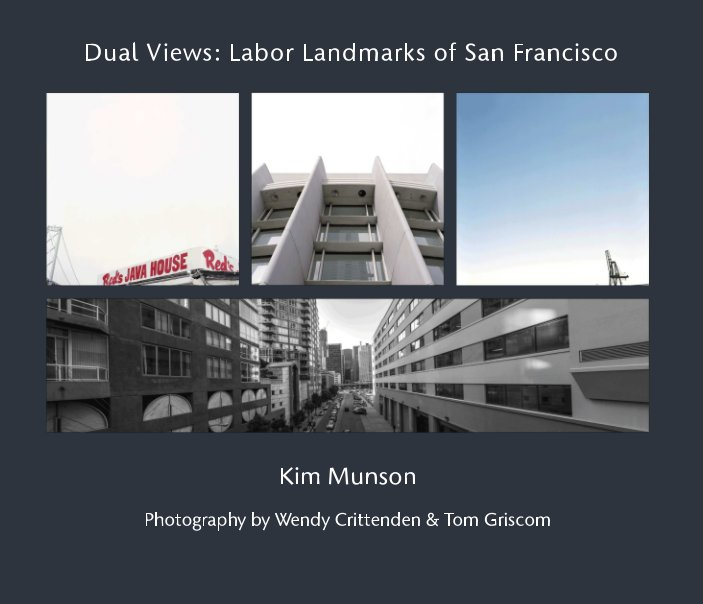 View Dual Views: Labor Landmarks of San Francisco by Kim A. Munson