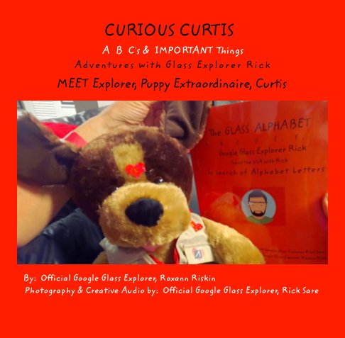 View CURIOUS CURTIS   A  B  C's &  IMPORTANT Things  Adventures with Glass Explorer Rick by Official Google Glass Explorer Roxann Riskin