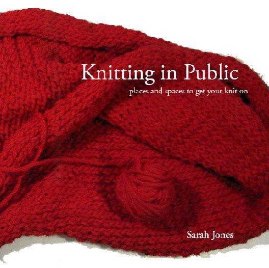 Bekijk Knitting in Public op Sarah Jones