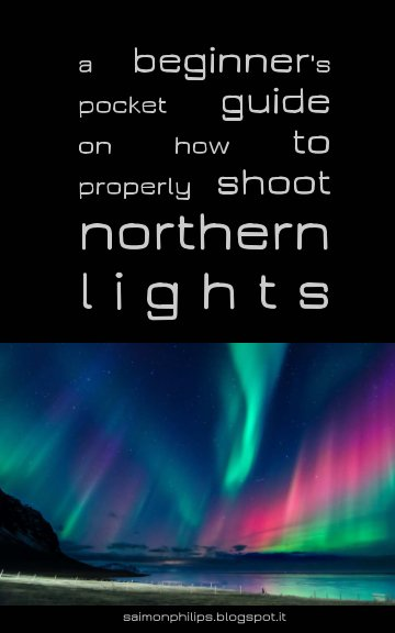 Visualizza a beginner s pocket guide on how to properly shoot northern lights di Simone Renoldi