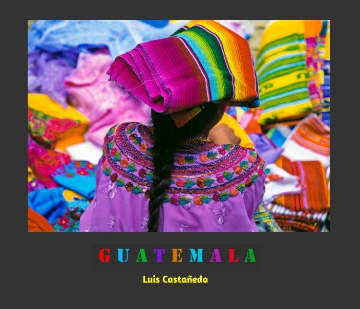 View GUATEMALA by Luis Castañeda