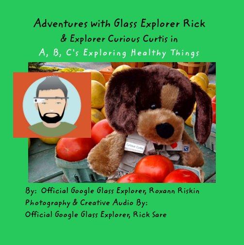 View Adventures with Glass Explorer Rick by Google Glass Explorer Roxann Riskin