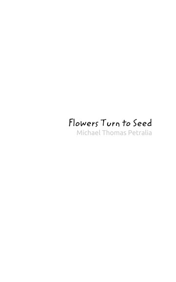 View Flowers Turn to Seed by Michael Thomas Petralia