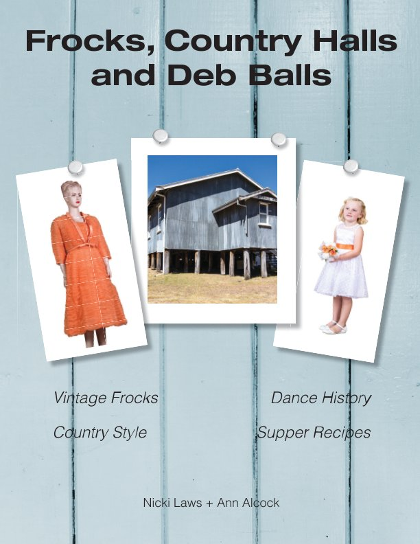 View Frocks, Country Halls and Deb Balls by Nicki Laws + Ann Alcock