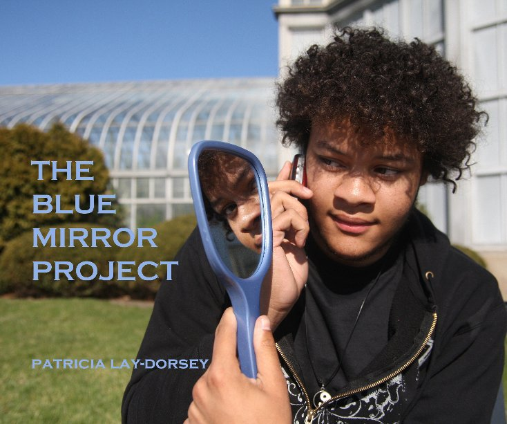 View The Blue Mirror Project by Patricia Lay-Dorsey