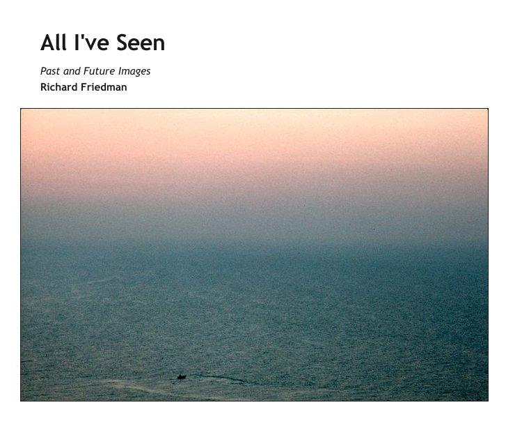 View All I've Seen by Richard Friedman