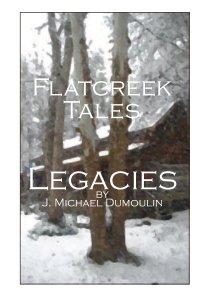 "Flatcreek Tales, ""Legacies"" book cover"