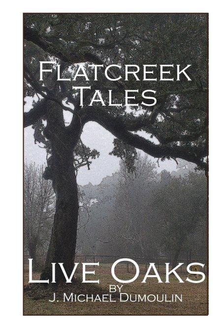 """View Flatcreek Tales, """"Live Oaks"""" by J. Michael Dumoulin"""