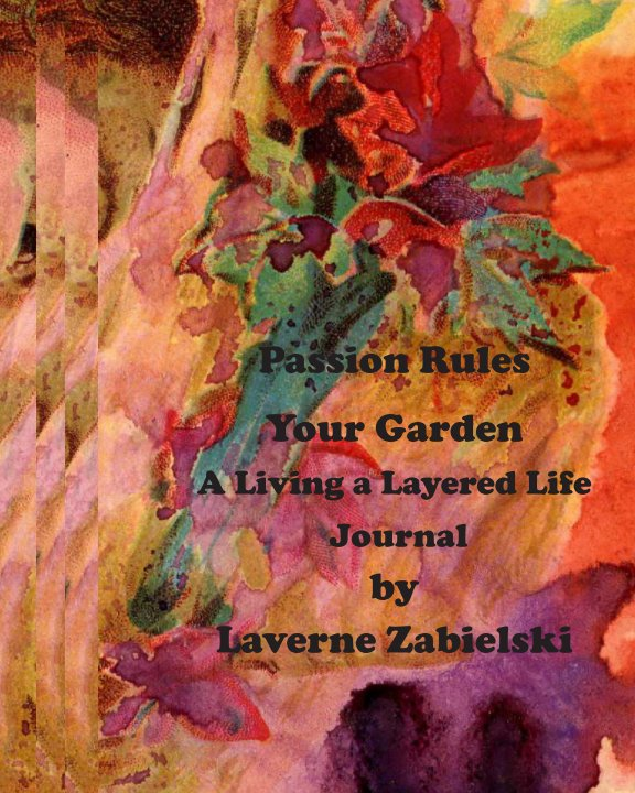 View Passion Rules Your Garden by Laverne Zabielski