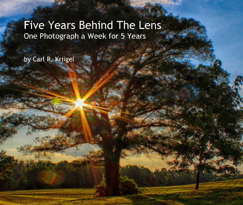 Ver Five Years Behind The Lens One Photograph a Week for 5 Years por Carl R. Kriigel