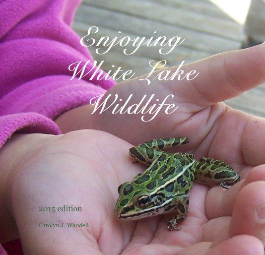 Bekijk Enjoying White Lake Wildlife op Carolyn J. Waddell