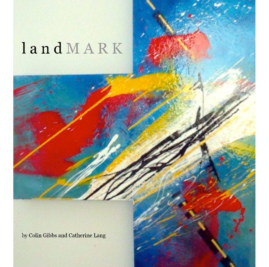 View l a n d M A R K by Colin Gibbs and Catherine Lang