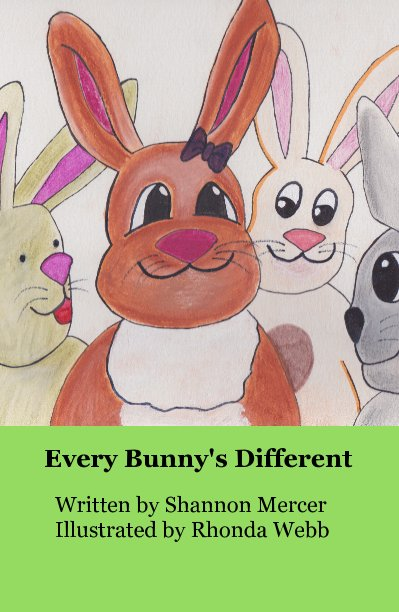 View Every Bunny's Different by Written by Shannon Mercer Illustrated by Rhonda Webb