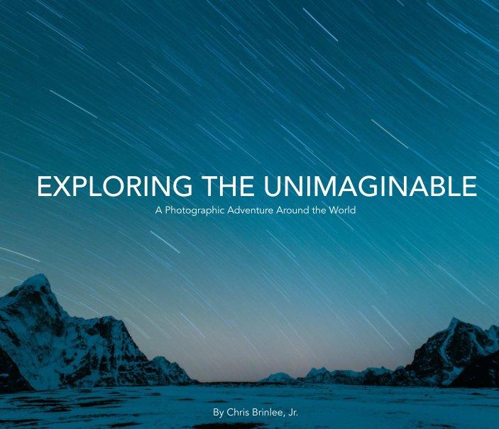 View Exploring the Unimaginable by Chris Brinlee, Jr.