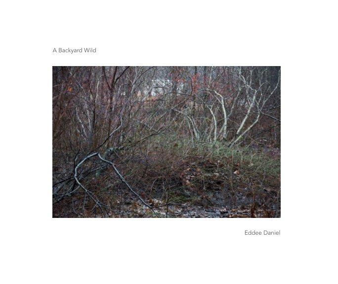 View A Backyard Wild by Eddee Daniel