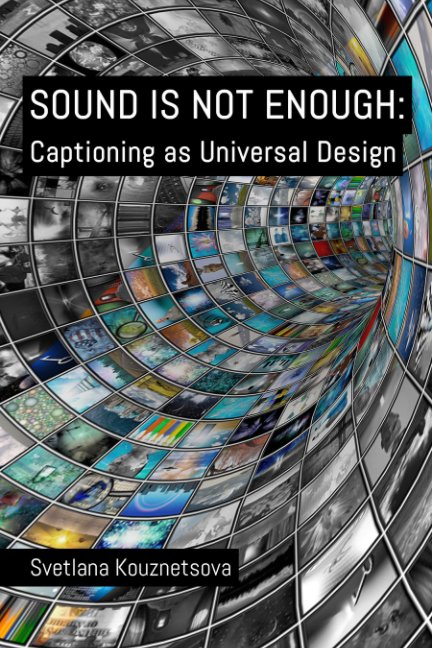 View Sound Is Not Enough: Captioning as Universal Design by Svetlana Kouznetsova