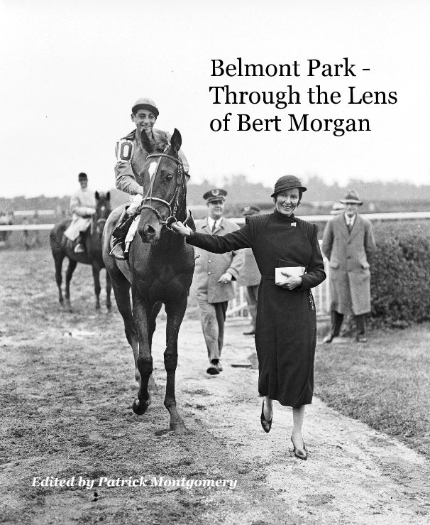 View Belmont Park - Through the Lens of Bert Morgan by Edited by Patrick Montgomery