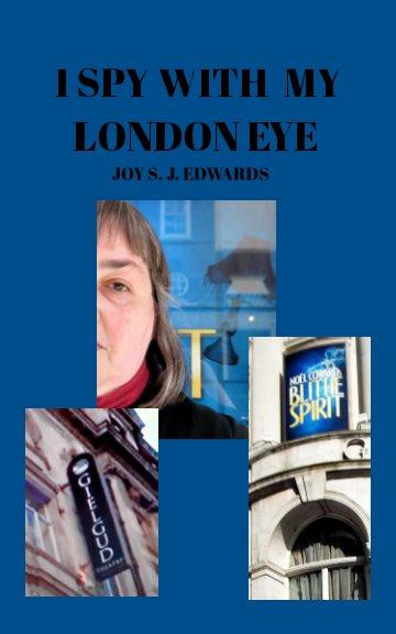 View I SPY WITH MY LONDON EYE by JOY S. J. EDWARDS