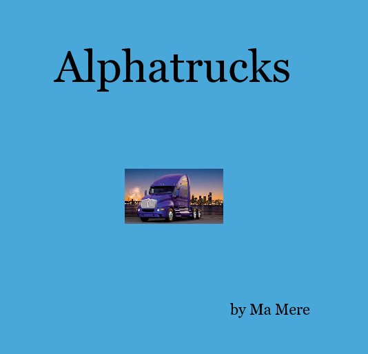 View Alphatrucks by Ma Mere