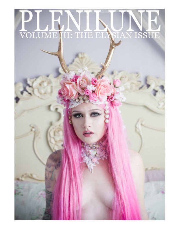 View Plenilune Magazine Volume III: The Elysian Issue by Courtnie Marie Ross & Rachel Anne Gottlieb