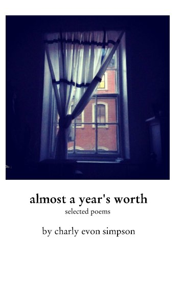 View almost a year's worth by Charly Evon Simpson