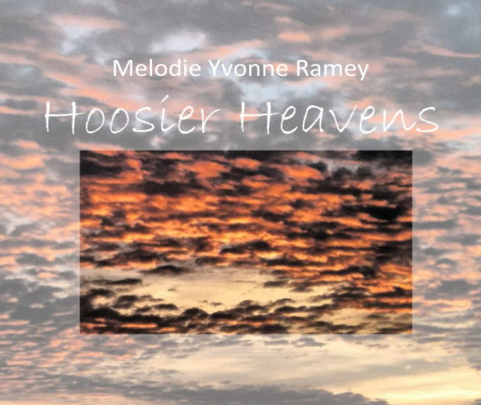 View Hoosier Heavens by Melodie Yvonne Ramey