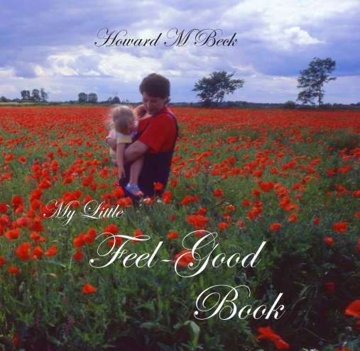 View My Little Feel-Good Book (hardback version) by Howard M Beck