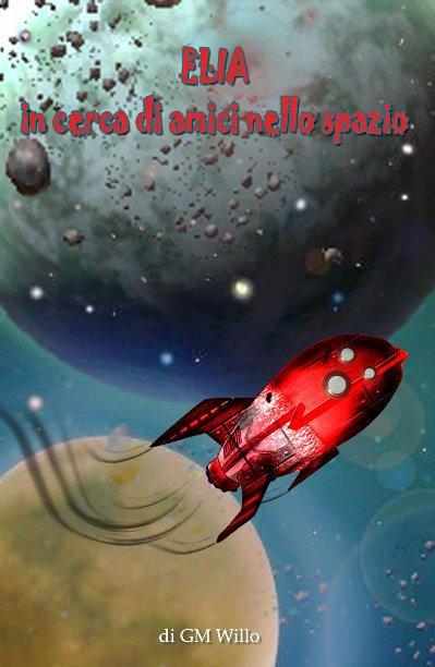 View Elia in cerca di amici nello spazio by GM Willo