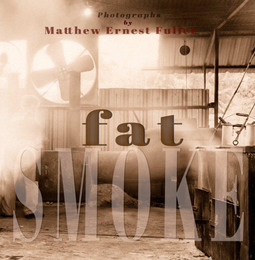 View Fat Smoke by Matthew Ernest Fuller