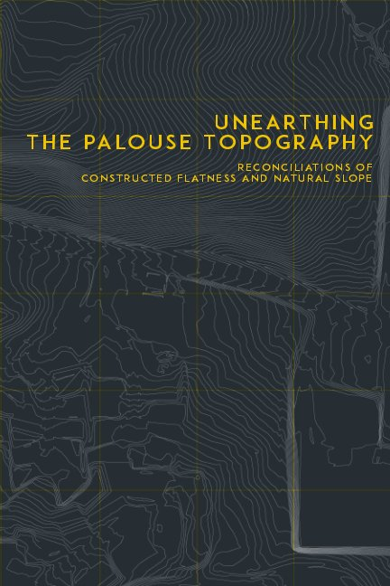View Unearthing the Palouse Topography by Lauren Cherry and Samantha Stanfield