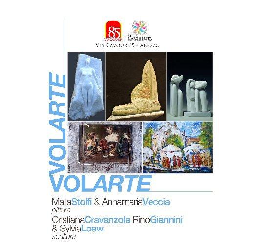 View VOLARTE: MAILA STOLFI & ANNAMARIA VECCIA pittura CRISTIANA CRAVANZOLA, RINO GIANNINI & SYLVIA LOEW scultura by DANIELLE VILLICANA D'ANNIBALE