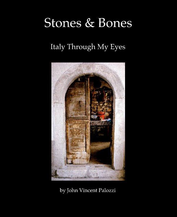View Stones & Bones by John Vincent Palozzi