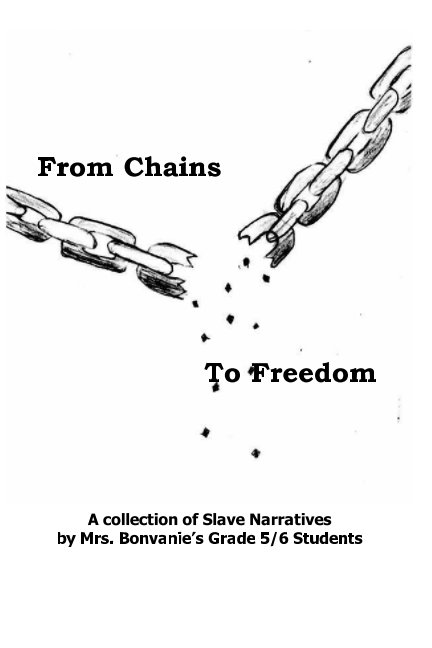 View From Chains to Freedom by Mrs. Bonvanie's Grade 5/6 Class 2015