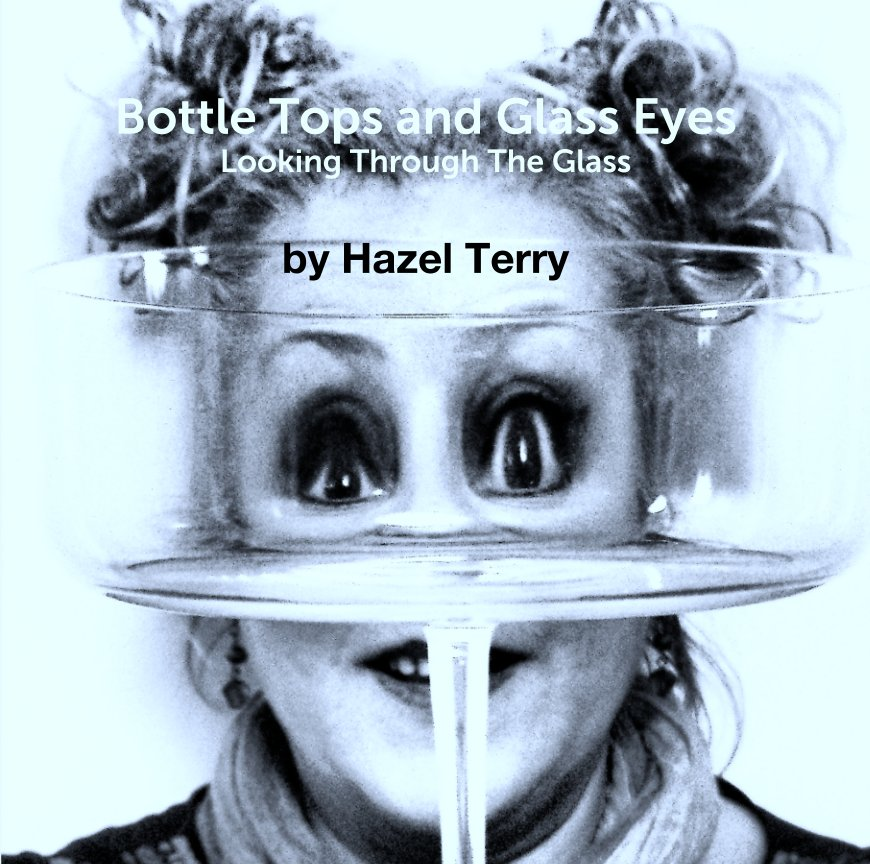 View Bottle Tops and Glass Eyes 'Looking Through The Glass' by Hazel Terry by Hazel L Terry