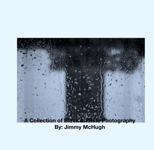 Ver A Collection of Black & White Photography por Jimmy McHugh
