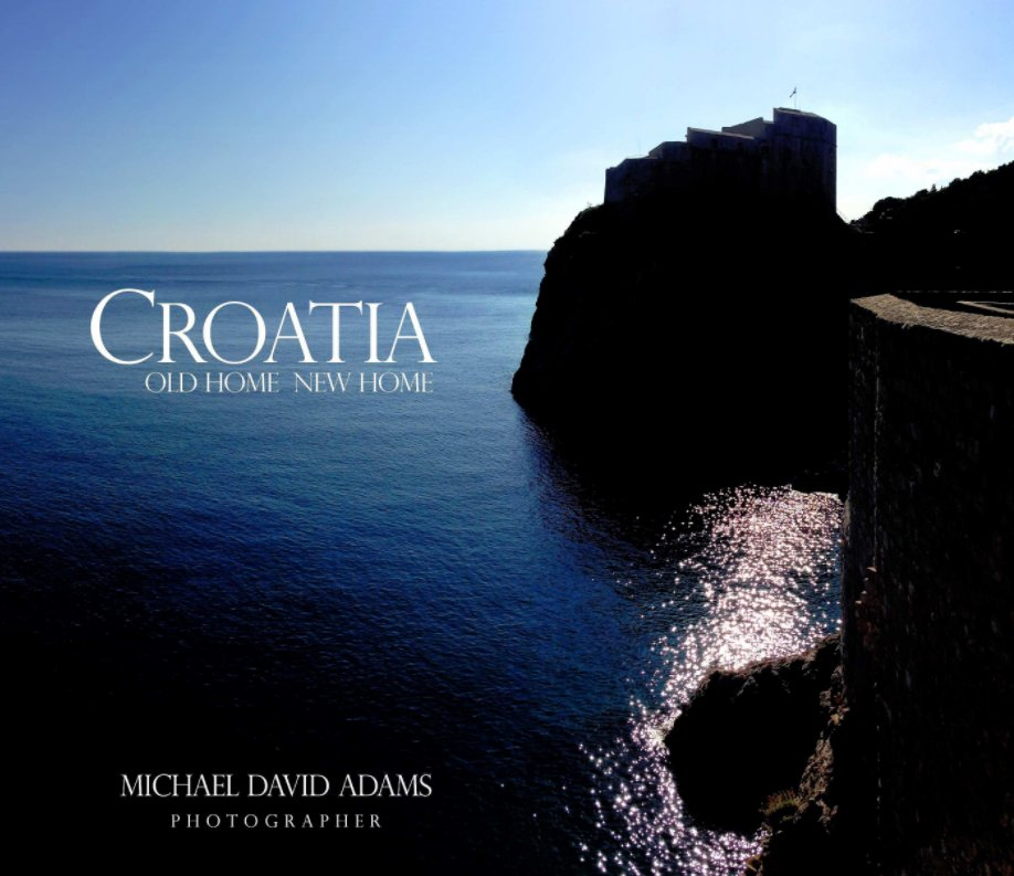 View CROATIA.  OLD HOME NEW HOME  (Special Edition) by Michael David Adams