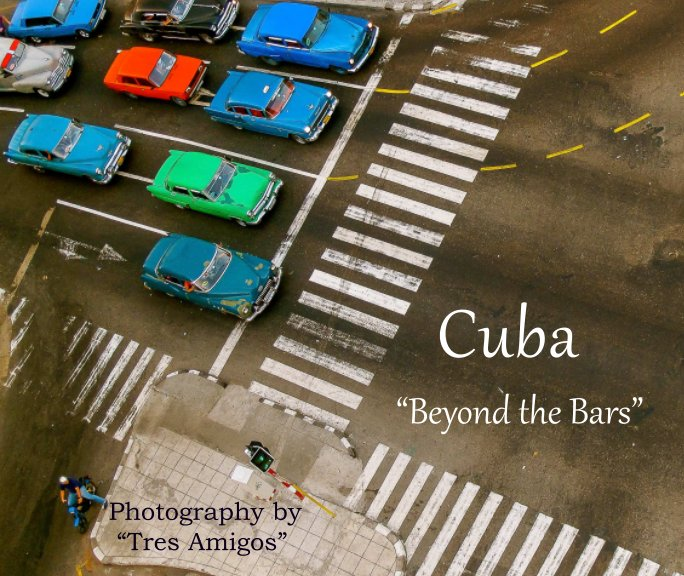 "View Cuba  ""Beyond the Bars"" by Dink Bruce, Bill - Linda Klipp"