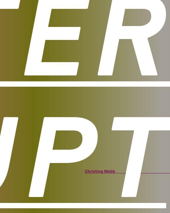 View Inter rupt by Christina Webb