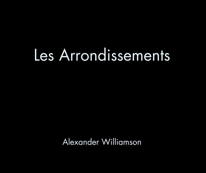View Les Arrondissements by Alexander Williamson