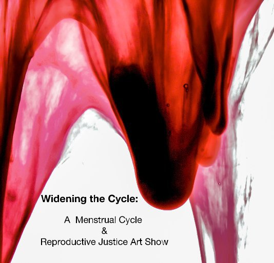 View Widening the Cycle: A Menstrual Cycle & Reproductive Justice Art Show by Jen Lewis