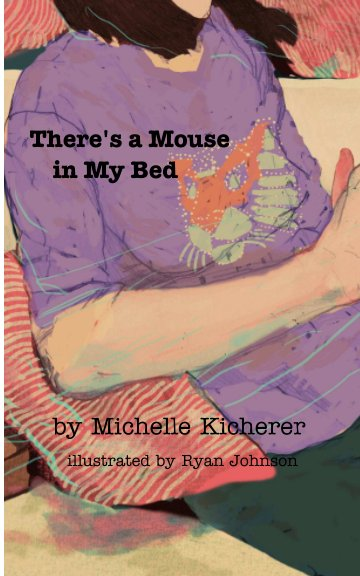 View There's a Mouse in My Bed by Michelle Kicherer