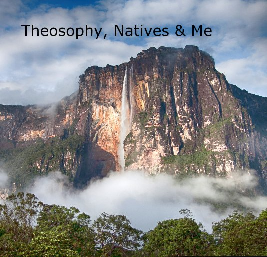 View Theosophy, Natives & Me by Benjamin Eckerman